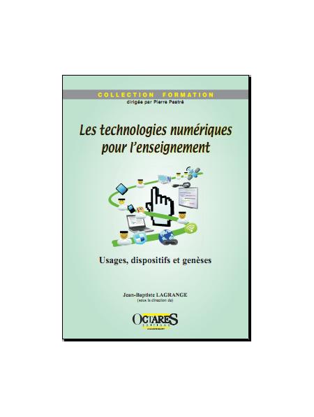 Les technologies numériques pour l'enseignement - Usages, dispositifs et genèses