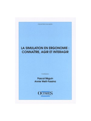 La simulation en ergonomie : connaître, agir et interagir