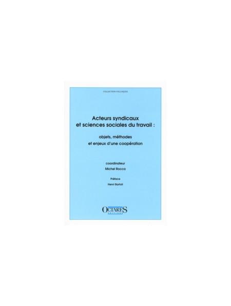 Acteurs syndicaux et sciences sociales du travail : objets, méthodes et enjeux d'une coopération