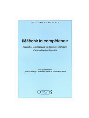 Réfléchir la compétence - Approches sociologiques, juridiques, économiques d'une pratique gestionnaire