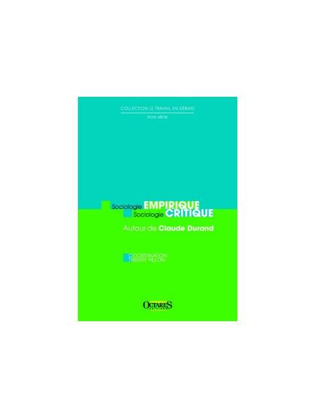Sociologie empirique, Sociologie critique - Autour de Claude Durand