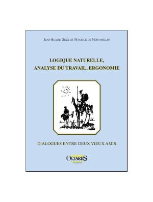 Logique naturelle, Analyse du travail, Ergonomie - Dialogues entre deux vieux amis