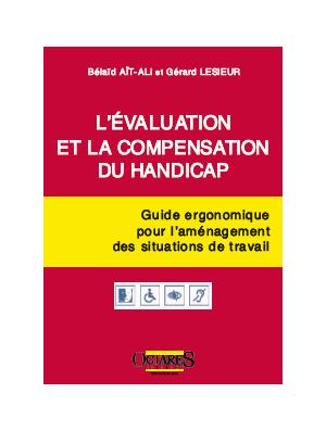 L'évaluation et la compensation du handicap - Guide ergonomique pour l'aménagement des situations de travail