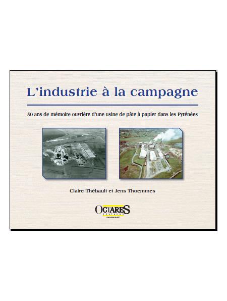 L'industrie à la campagne - 50 ans de mémoire ouvrière d'une usine de pâte à papier dans les Pyrénées
