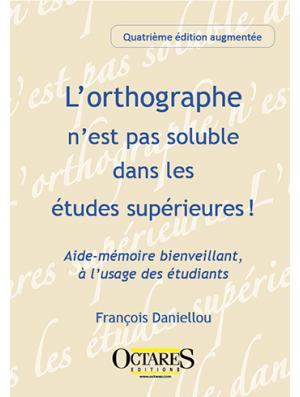 L'orthographe n'est pas soluble dans les études supérieures ! Aide-mémoire bienveillant, à l'usage des étudiants