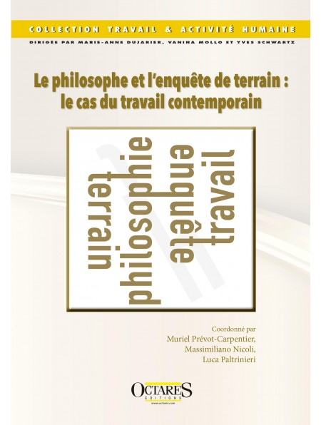 Le philosophe et l'enquête de terrain :  le cas du travail contemporain - Muriel Prévôt-Carpentier, Massimiliano Nicoli  et Luca