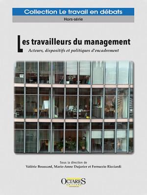 Les travailleurs du management - Acteurs, dispositifs et politiques d'encadrement