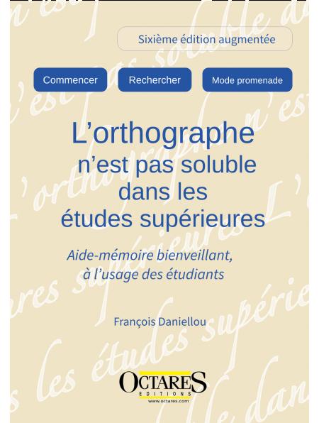 [EBOOK] L'orthographe n'est pas soluble dans les études supérieures ! Aide-mémoire bienveillant - 6eme edition
