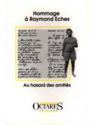 Hommage à Raymond Eches - Au hasard des amitiés