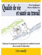 Qualité de vie et santé au travail - Guide pour le management et la négociation des conditions de travail dans la société d'info
